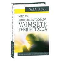 Kuidas kohtuda ja töötada vaimsete teejuhtidega -Ted Andrews,