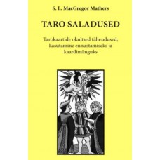 TARO SALADUSED. Kaartide okultsed tähendused, kasutamine ennustamiseks ja kaardimänguks  S. L. MacGregor Mathers